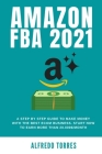 Amazon Fba 2021: A Step By Step Guide To Make Money With The Best Ecom Business. Start Now To Earn More Than 20.000$/Month Cover Image
