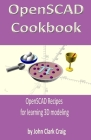 OpenSCAD Cookbook: OpenSCAD Recipes for learning 3D modeling Cover Image