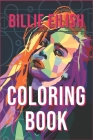 Billie Eilish Coloring Book: bad guy, ocean eyes, lovely, bury a friend, smiling, when the partys over, bellyache, lyrics, tour, merch, hoodie, shi Cover Image