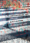 Contemporary Art and the Digitization of Everyday Life Cover Image