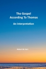 The Gospels According to Thomas: An Interpretation Cover Image