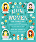 The Little Women Cookbook: Tempting Recipes from the March Sisters and Their Friends and Family Cover Image