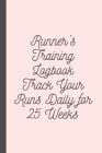 Runner's Training Logbook Track Your Runs Daily for 25 Weeks: Runners Training Log: Undated Notebook Diary 52 Week Running Log - Faster Stronger - Tra Cover Image