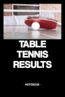 Table Tennis Results: Notebook - Sports - Training - Successes - Strategy - gift idea - gift - squared - 6 x 9 inch Cover Image