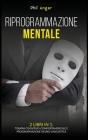 Riprogrammazione Mentale: 2 Libri in 1: Terapia Cognitivo-Comportamentale e Programmazione Neuro-Linguistica Cover Image