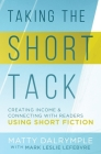 Taking the Short Tack: Creating Income and Connecting with Readers Using Short Fiction Cover Image