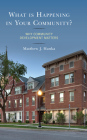 What is Happening in Your Community?: Why Community Development Matters Cover Image