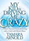 My Kid Is Driving Me Crazy: A Mom's Survival Guide for Living with a Child with Mental Illness Cover Image