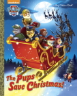 The Pups Save Christmas! (Paw Patrol) (Big Golden Book) Cover Image