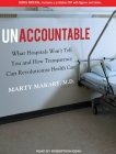Unaccountable: What Hospitals Won't Tell You and How Transparency Can Revolutionize Health Care Cover Image