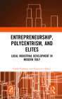 Entrepreneurship, Polycentrism, and Elites: Local Industrial Development in Modern Italy Cover Image