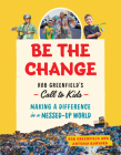 Be the Change: Rob Greenfield's Call to Kids--Making a Difference in a Messed-Up World Cover Image