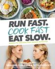 Run Fast. Cook Fast. Eat Slow.: Quick-Fix Recipes for Hangry Athletes Cover Image