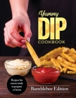Yummy Dip Cookbook: Recipes for sauces ready to prepare at home Cover Image