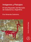 Imagenes Y Paisajes: El Arte Rupestre del Noreste de Catamarca, Argentina Cover Image