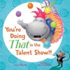 You're Doing THAT in the Talent Show?! Cover Image