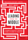 Leading from the Middle: A Playbook for Managers to Influence Up, Down, and Across the Organization Cover Image