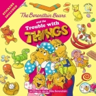 The Berenstain Bears and the Trouble with Things: Stickers Included! Cover Image