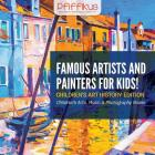 Famous Artists and Painters for Kids! Children's Art History Edition - Children's Arts, Music & Photography Books Cover Image