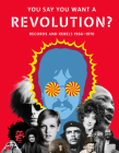 You Say You Want a Revolution: Records and Rebels, 1966–1970 Cover Image