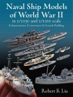 Naval Ship Models of World War II in 1/1250 and 1/1200 Scales: Enhancements Conversions and Scratch Building Cover Image