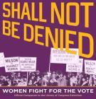 Shall Not Be Denied: Women Fight for the Vote Cover Image