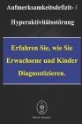 Aufmerksamkeitsdefizit-Hyperaktivitätsstörung. Erfahren Sie, Wie Sie Erwachsene Und Kinder Diagnostizieren Cover Image