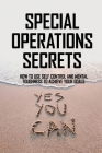 Special Operations Secrets: How To Use Self Control And Mental Toughness To Achieve Your Goals: Book On Self Motivation Cover Image