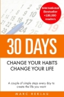 30 Days - Change your habits, Change your life: A couple of simple steps every day to create the life you want Cover Image