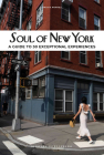 Soul of New York: A Guide to 30 Exceptional Experiences Cover Image