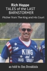 Rich Hoppe: TALES of the LAST BARNSTORMER: (Pitcher from The King and His Court) Cover Image