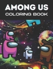 Among Us coloring book: An Amazing Coloring Book For Adults To Develop Creativity And Kick Back Through Coloring Several Among Us Illustration Cover Image