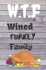 W.T.F: Thanksgiving Notebook - For Anyone Who Loves To Gobble Turkey This Season Of Gratitude - Suitable to Write In and Take Cover Image