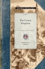Cotton Kingdom: A Traveller's Observations on Cotton and Slavery in the American Slave States. Based Upon Three Former Volumes of Jour (Civil War) Cover Image
