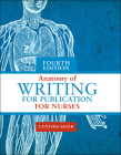 Anatomy of Writing for Publication for Nurses, Fourth Edition Cover Image