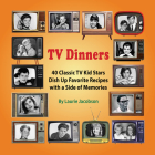 TV Dinners: 40 Classic TV Kid Stars Dish Up Favorite Recipes with a Side of Memories Cover Image