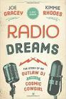 Radio Dreams: The Story of An Outlaw DJ and a Cosmic Cowgirl Cover Image
