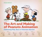 The Art and Making of Peanuts Animation: Celebrating Fifty Years of Television Specials Cover Image