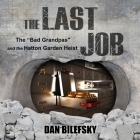 The Last Job Lib/E: The Bad Grandpas and the Hatton Garden Heist Cover Image