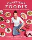 Impatient Foodie: 100 Delicious Recipes for a Hectic, Time-Starved World Cover Image