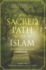 The Sacred Path to Islam: A Guide to Seeking Allah (God) & Building a Relationship Cover Image