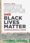 White People and Black Lives Matter: Ignorance, Empathy, and Justice Cover Image