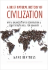 A Brief Natural History of Civilization: Why a Balance Between Cooperation & Competition Is Vital to Humanity Cover Image
