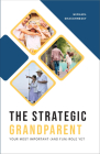 The Strategic Grandparent: Your Most Important (and Fun) Role Yet Cover Image