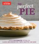The Perfect Pie: Your Ultimate Guide to Classic and Modern Pies, Tarts, Galettes, and More (Perfect Baking Cookbooks) Cover Image