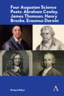 Four Augustan Science Poets: Abraham Cowley, James Thomson, Henry Brooke, Erasmus Darwin Cover Image