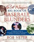Rob Neyer's Big Book of Baseball Blunders: A Complete Guide to the Worst Decisions and Stupidest Moments in Baseball History Cover Image