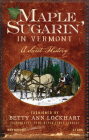 Maple Sugarin' in Vermont: A Sweet History Cover Image