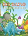 Big Daino Kids Coloring Book: Dinosaur Colouring Book For Boys and Girls Packed with Real, Cute, Cartoon Dinosaur Cover Image