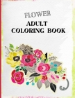 Flower Adult Coloring Book: A Flower Adult Coloring Book to Get Stress Relieving and Relaxation Cover Image